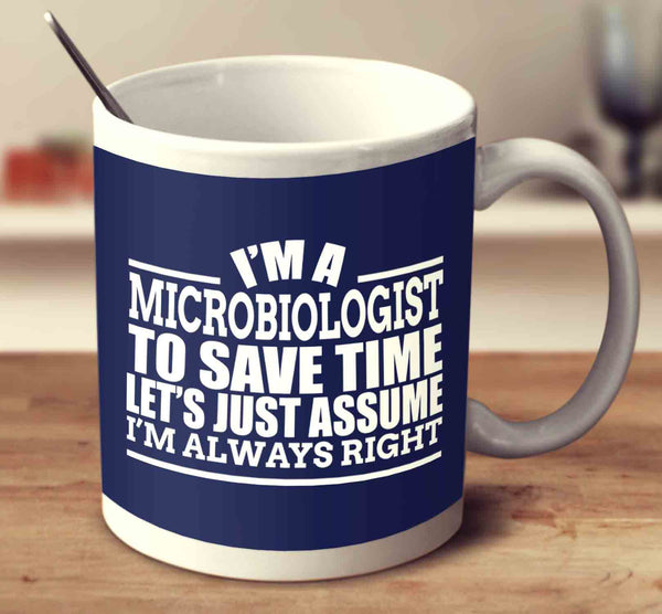 i u0026 39 m a microbiologist to save time let u0026 39 s just assume i u0026 39 m always right