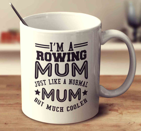 I'm A Rowing Mum, Just Like A Normal Mum But Much Cooler