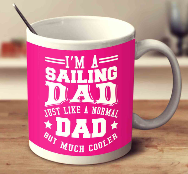 380e40d0 I'm A Sailing Dad Just Like A Normal Dad But Much Cooler