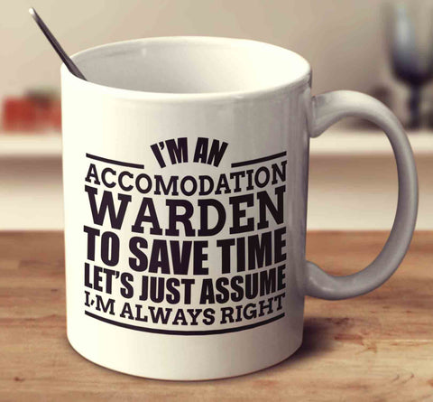 I'm An Accommodation Warden To Save Time Let's Just Assume I'm Always Right
