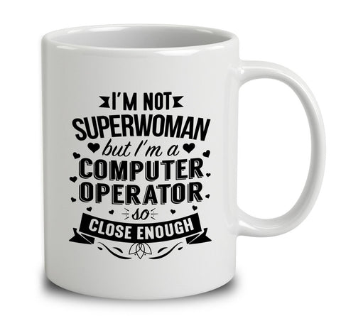 I'm Not Superwoman But I'm A Computer Operator