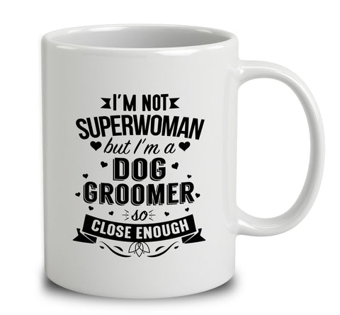I'm Not Superwoman But I'm A Dog Groomer