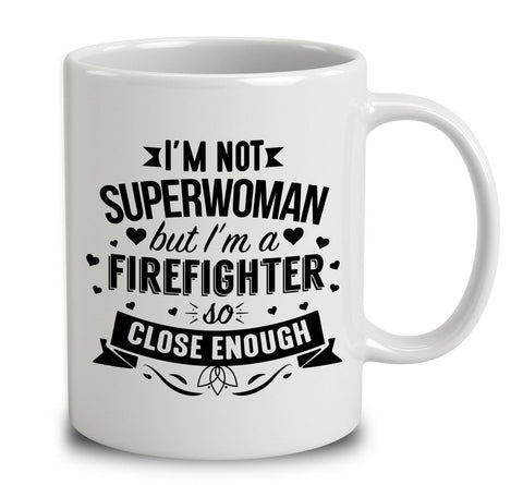 I'm Not Superwoman But I'm A Firefighter