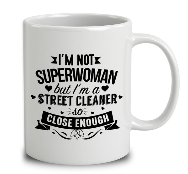 I'm Not Superwoman But I'm A Street Cleaner