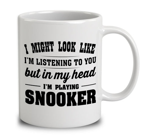 I Might Look Like I'm Listening To You, But In My Head I'm Playing Snooker