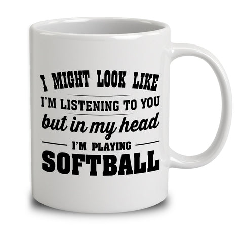 I Might Look Like I'm Listening To You, But In My Head I'm Playing Softball