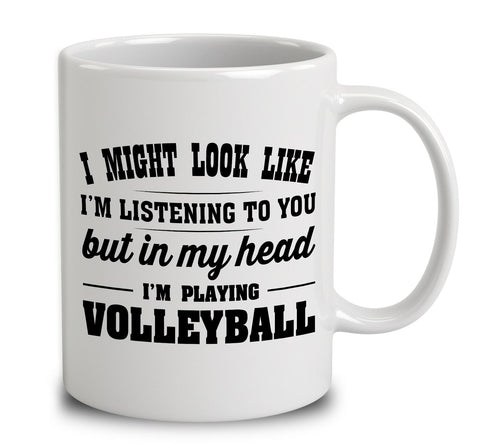 I Might Look Like I'm Listening To You, But In My Head I'm Playing Volleyball
