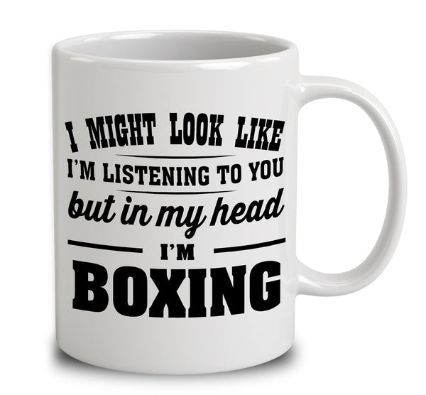 I Might Look Like I'm Listening To You, But In My Head I'm Boxing