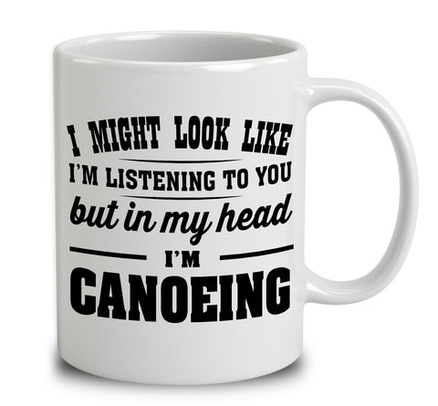I Might Look Like I'm Listening To You, But In My Head I'm Canoeing