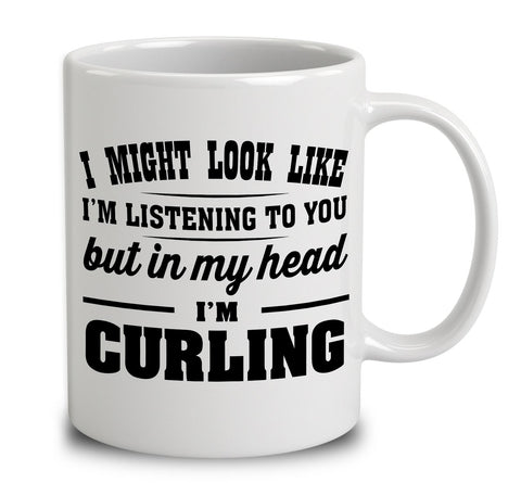 I Might Look Like I'm Listening To You, But In My Head I'm Curling