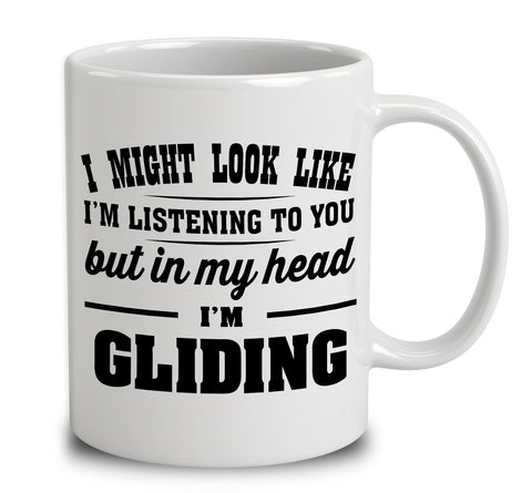 I Might Look Like I'm Listening To You, But In My Head I'm Gliding