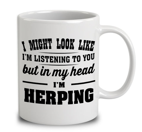 I Might Look Like I'm Listening To You, But In My Head I'm Herping
