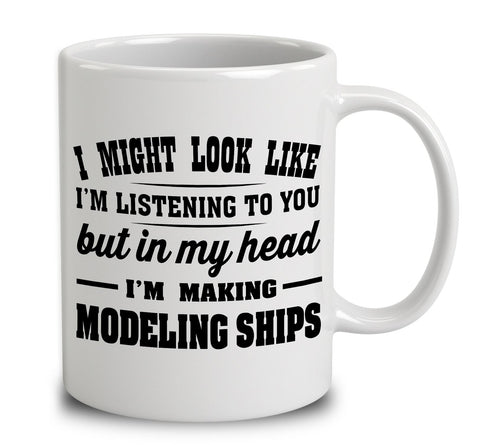 I Might Look Like I'm Listening To You, But In My Head I'm Making Modeling Ships