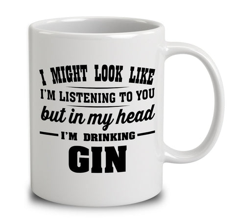 I Might Look Like I'm Listening To You, But In My Head I'm Drinking Gin