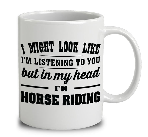 I Might Look Like I'm Listening To You, But In My Head I'm Horse Riding