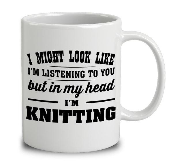 I Might Look Like I'm Listening To You, But In My Head I'm Knitting