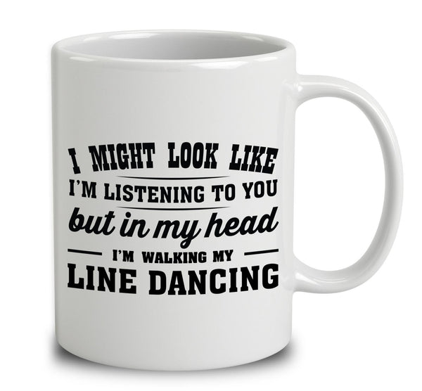I Might Look Like I'm Listening To You, But In My Head I'm Line Dancing