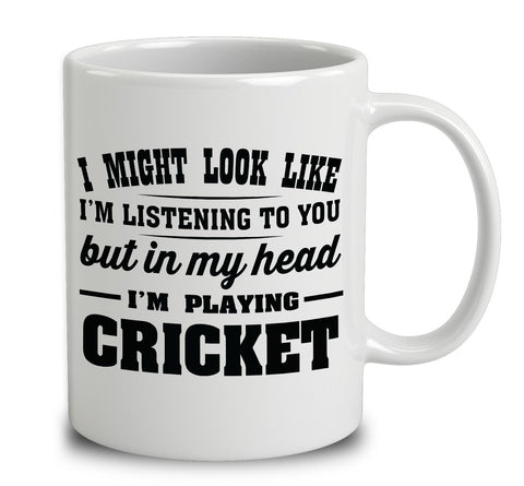 I Might Look Like I'm Listening To You, But In My Head I'm Playing Cricket