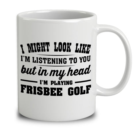 I Might Look Like I'm Listening To You, But In My Head I'm Playing Frisbee Golf