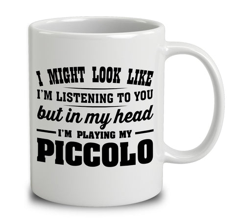 I Might Look Like I'm Listening To You, But In My Head I'm Playing My Piccolo