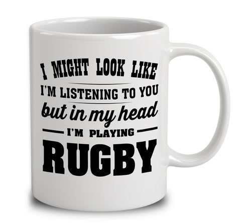 I Might Look Like I'm Listening To You, But In My Head I'm Playing Rugby