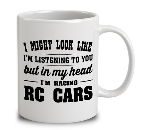 I Might Look Like I'm Listening To You, But In My Head I'm Racing Rc Cars