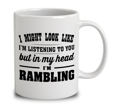 I Might Look Like I'm Listening To You, But In My Head I'm Rambling