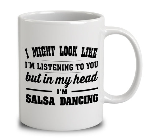 I Might Look Like I'm Listening To You, But In My Head I'm Salsa Dancing