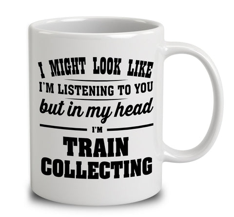 I Might Look Like I'm Listening To You, But In My Head I'm Train Collecting