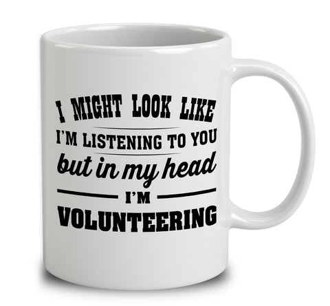 I Might Look Like I'm Listening To You, But In My Head I'm Volunteering