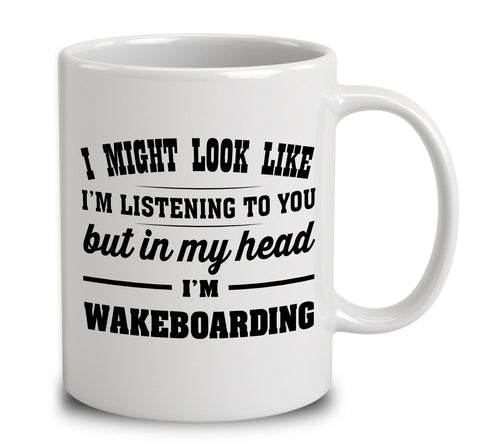 I Might Look Like I'm Listening To You, But In My Head I'm Wakeboarding