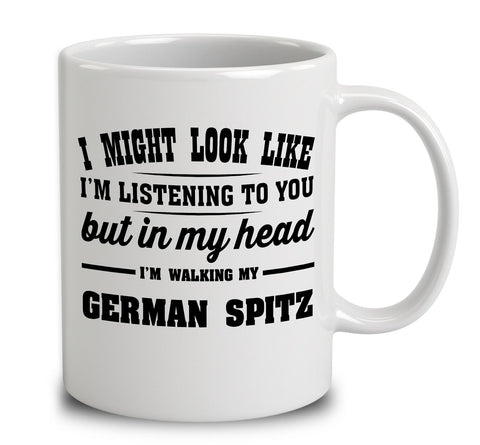 I Might Look Like I'm Listening To You, But In My Head I'm Walking My German Spitz