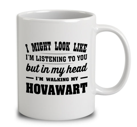 I Might Look Like I'm Listening To You, But In My Head I'm Walking My Hovawart
