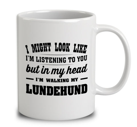 I Might Look Like I'm Listening To You, But In My Head I'm Walking My Lundehund