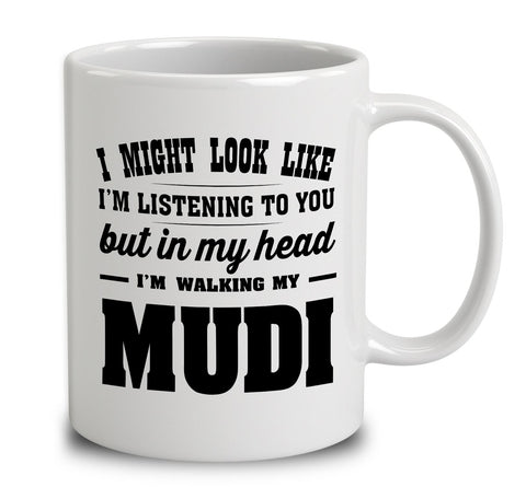 I Might Look Like I'm Listening To You, But In My Head I'm Walking My Mudi