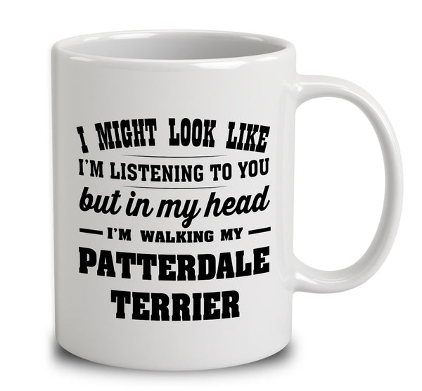 I Might Look Like I'm Listening To You, But In My Head I'm Walking My Patterdale Terrier