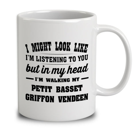 I Might Look Like I'm Listening To You, But In My Head I'm Walking My Petit Basset Griffon Vendeen