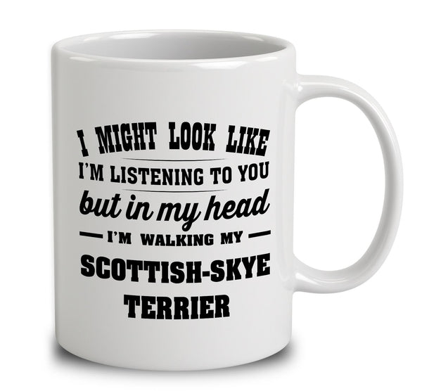 I Might Look Like I'm Listening To You, But In My Head I'm Walking My Scottish Skye Terrier