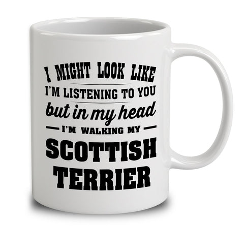 I Might Look Like I'm Listening To You, But In My Head I'm Walking My Scottish Terrier