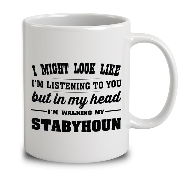 I Might Look Like I'm Listening To You, But In My Head I'm Walking My Stabyhoun