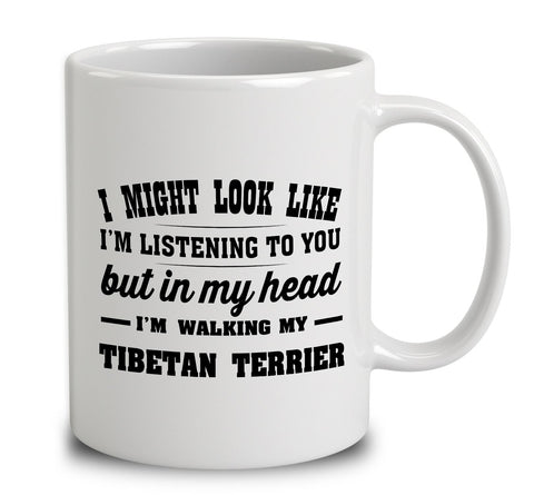 I Might Look Like I'm Listening To You, But In My Head I'm Walking My Tibetan Terrier