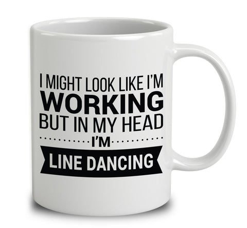 I Might Look Like I'm Working But In My Head I'm Line Dancing