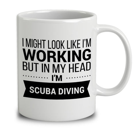 I Might Look Like I'm Working But In My Head I'm Scuba Diving