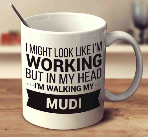 I Might Look Like I'm Working But In My Head I'm Walking My Mudi