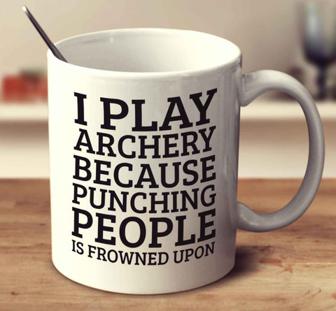 I Play Archery Because Punching People Is Frowned Upon