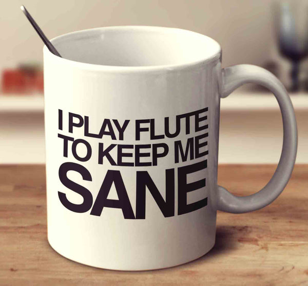 I Play Flute To Keep Me Sane