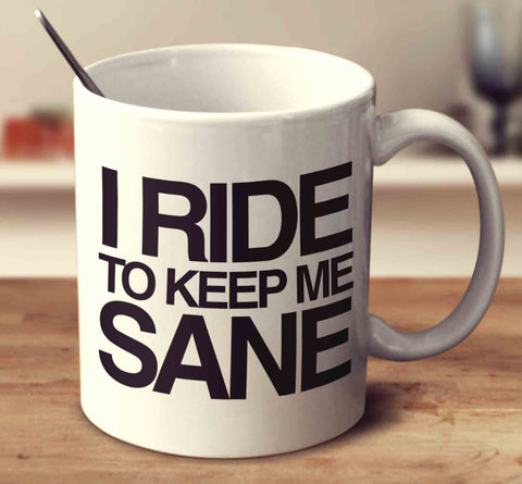 I Ride To Keep Me Sane