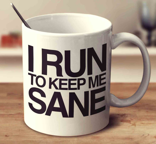 I Run To Keep Me Sane