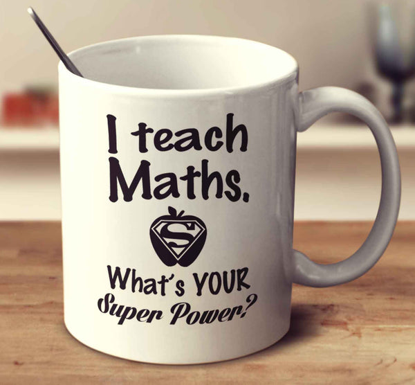 I Teach Maths. What's Your Super Power
