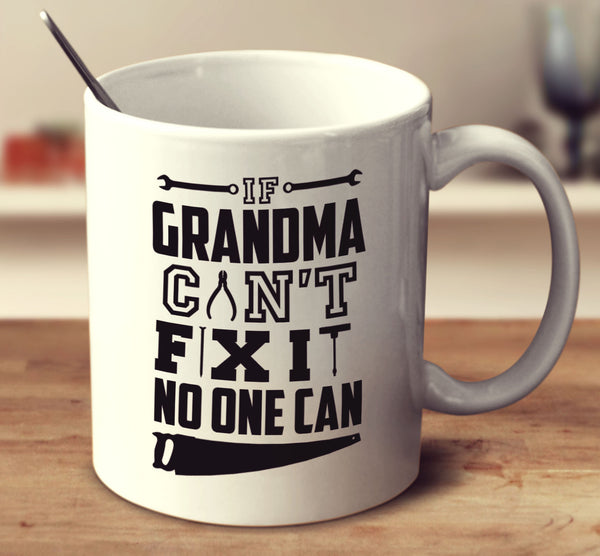 If Grandma Can't Fix It No One Can